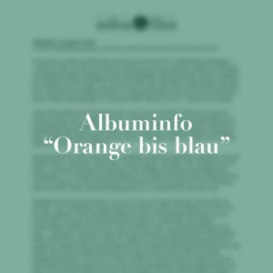 "Pressetext Album ""Orange bis blau"""